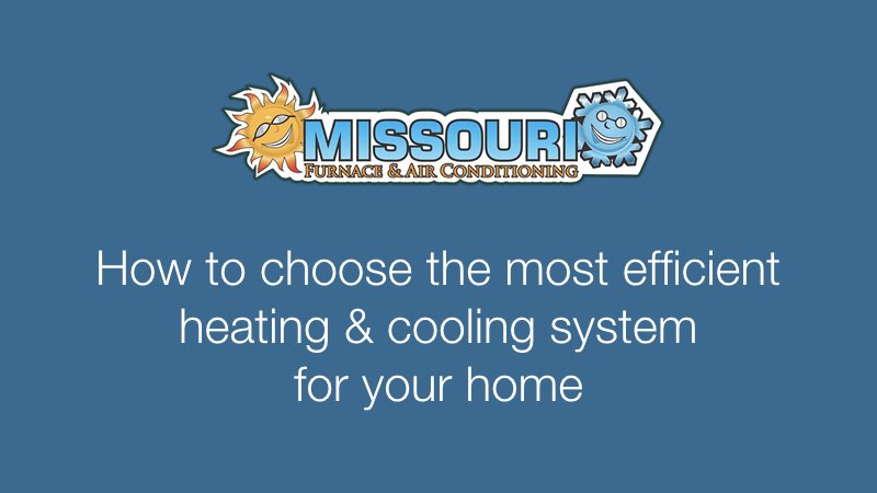 How to choose the most efficient heating & cooling system for your home